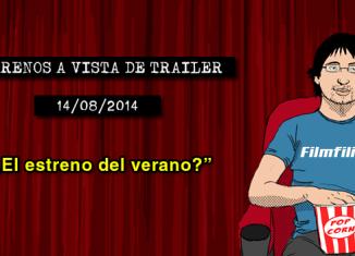 Estrenos a vista de trailer 14/08/2014
