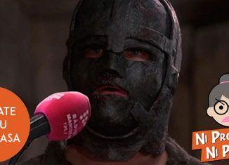 Ni programa ni programo - Quédate en tu puta casa como El hombre de la máscara de Hierro